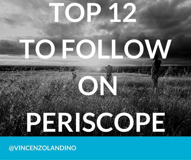 Top 12 Periscope List