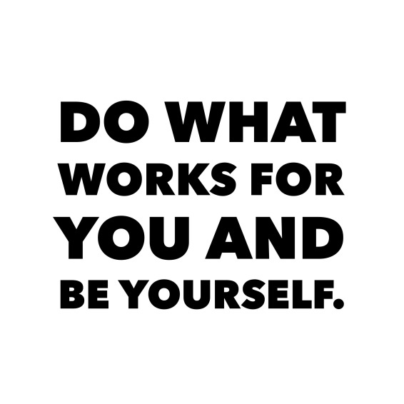 Do What Works for You